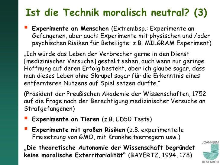 Ist die Technik moralisch neutral? (3)   Experimente an Menschen (Extrembsp.: Experimente an    Gefangenen, aber auch: Ex...