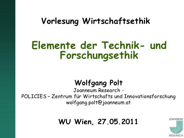 Vorlesung Wirtschaftsethik   Elemente der Technik- und        Forschungsethik                    Wolfgang Polt            ...