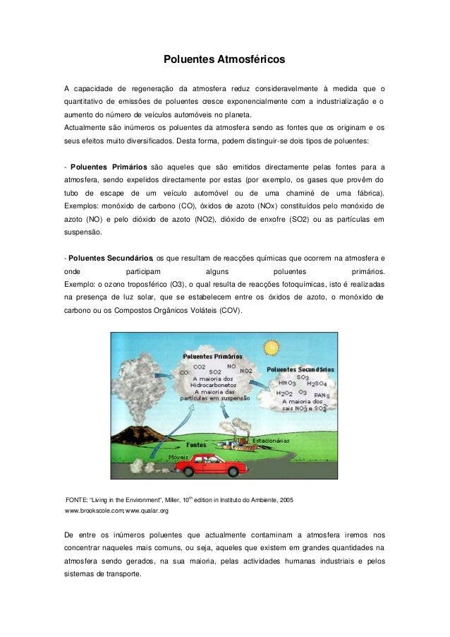 Poluentes Atmosféricos A capacidade de regeneração da atmosfera reduz consideravelmente à medida que o quantitativo de emi...