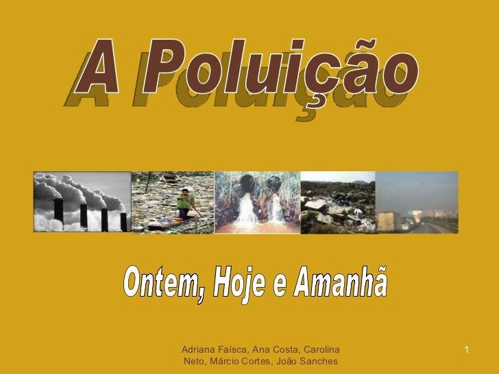 Adriana Faísca, Ana Costa, Carolina Neto, Márcio Cortes, João Sanches A Poluição Ontem, Hoje e Amanhã