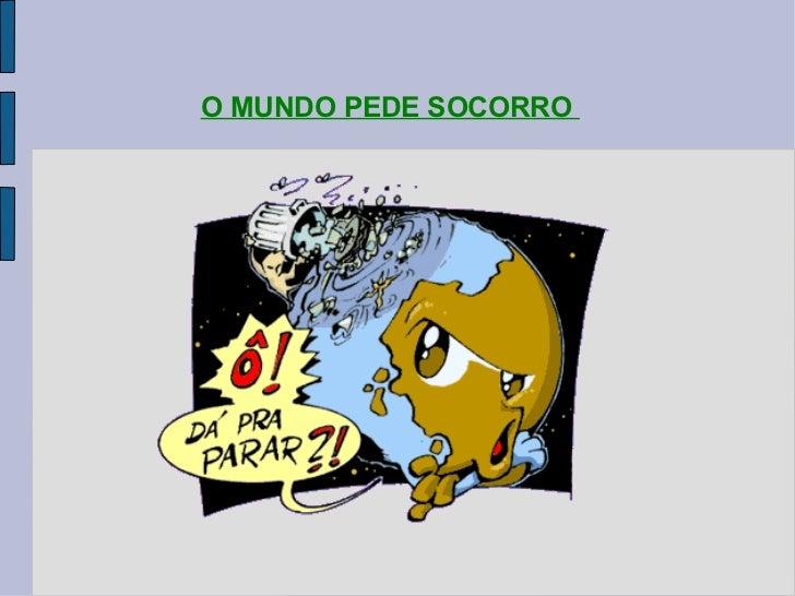 O MUNDO PEDE SOCORRO