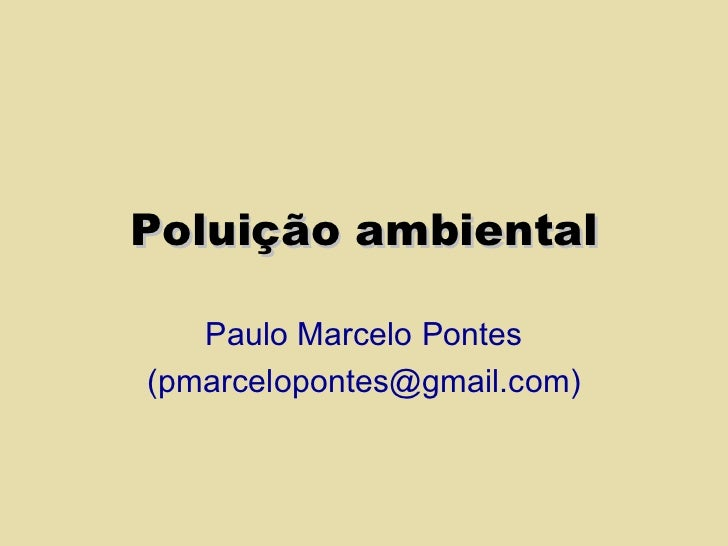 Poluição ambiental Paulo Marcelo Pontes (pmarcelopontes@gmail.com)