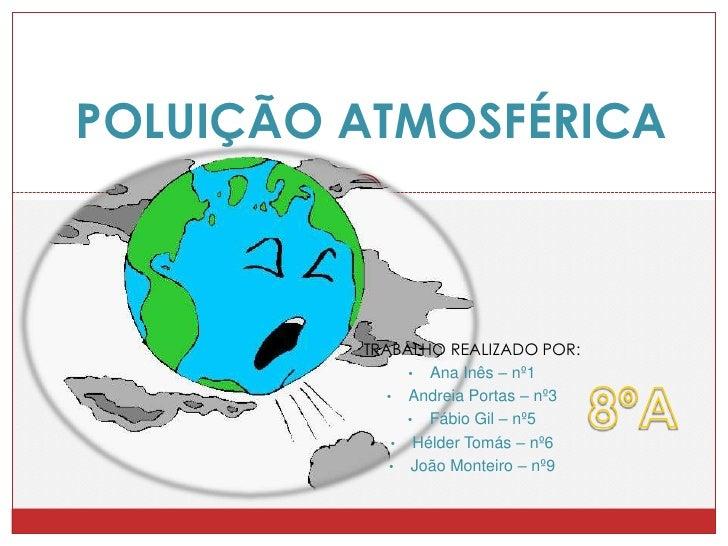 POLUIÇÃO ATMOSFÉRICA<br />TRABALHO REALIZADO POR:<br /><ul><li>Ana Inês – nº1