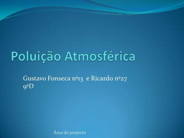 Poluição Atmosférica<br />Gustavo Fonseca nº13  e Ricardo nº27 9ºD<br />Área de projecto<br />