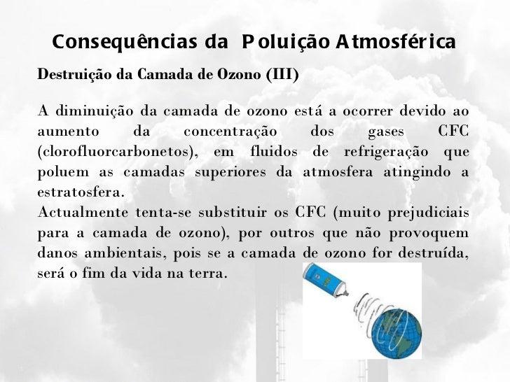 Consequências da  Poluição Atmosférica Destruição da Camada de Ozono (III) A diminuição da camada de ozono está a ocorrer ...