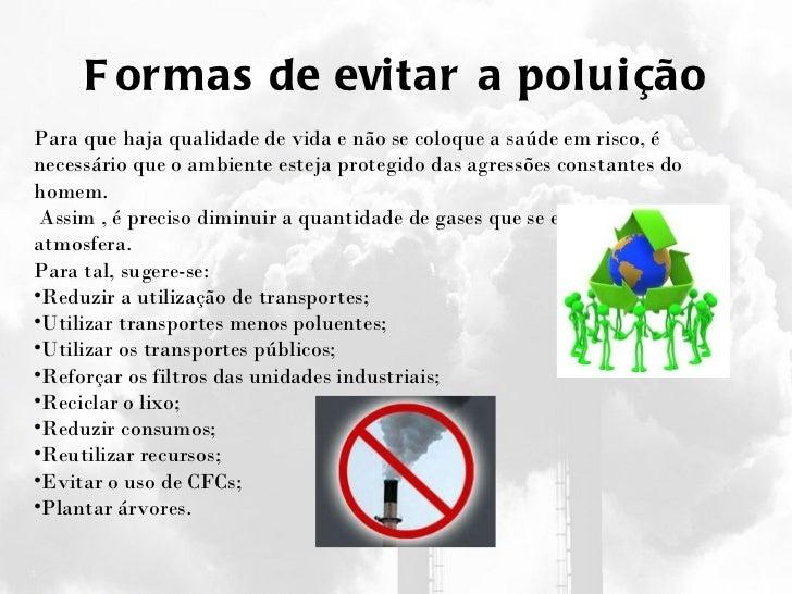 Formas de evitar a poluição <ul><li>Para que haja qualidade de vida e não se coloque a saúde em risco, é necessário que o ...