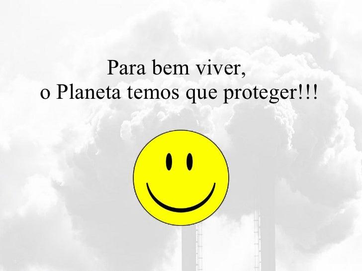 Para bem viver,  o Planeta temos que proteger!!!