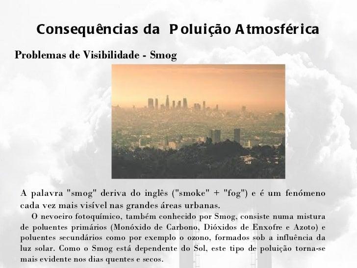 """Consequências da  Poluição Atmosférica Problemas de Visibilidade - Smog A palavra """"smog"""" deriva do inglês (&quot..."""