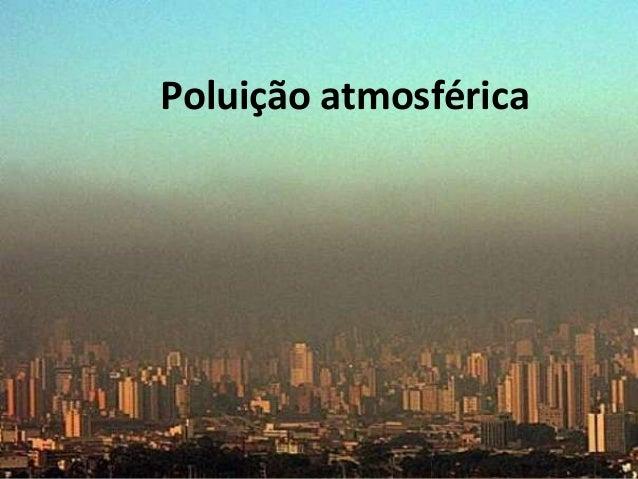 Melhor gestão, Melhor ensino Ciências Situação de aprendizagem Poluição atmosférica Poluição atmosférica