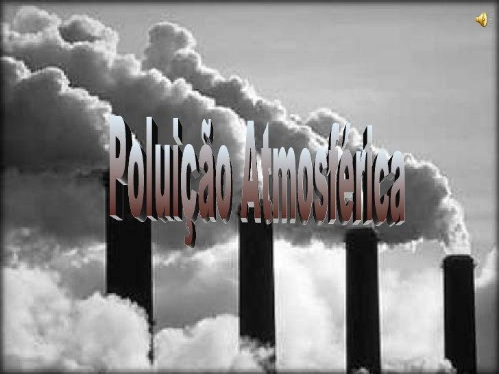 Poluição  Atmosférica Poluição Atmosférica