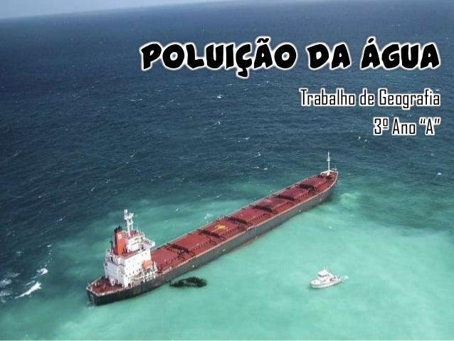 """Poluição da Água Trabalho de Geografia 3º Ano """"A"""""""