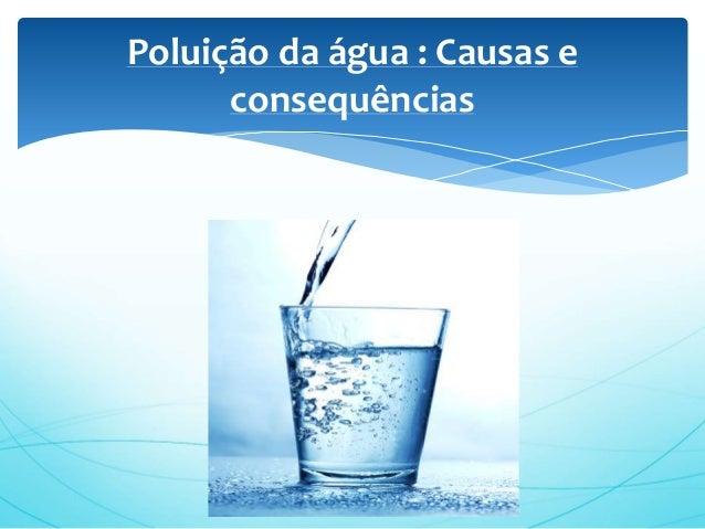Poluição da água : Causas e consequências