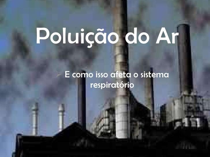 Poluição do Ar  E como isso afeta o sistema        respiratório