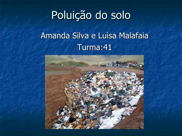 Poluição do soloAmanda Silva e Luisa Malafaia        Turma:41