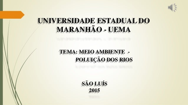 SÃO LUÍS 2015 TEMA: MEIO AMBIENTE - POLUIÇÃO DOS RIOS UNIVERSIDADE ESTADUAL DO MARANHÃO - UEMA