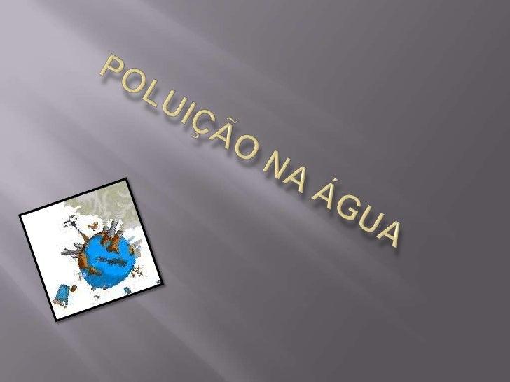POLUIÇÃO NA ÁGUA<br />