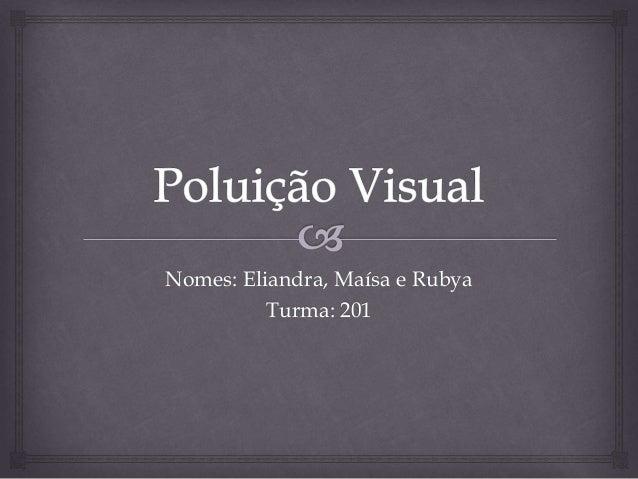 Nomes: Eliandra, Maísa e Rubya Turma: 201