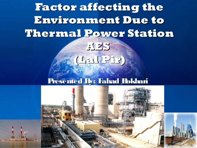 Factor affecting the Environment Due toThermal Power Station         AES       (Lal Pir)   Presented B F              y: a...