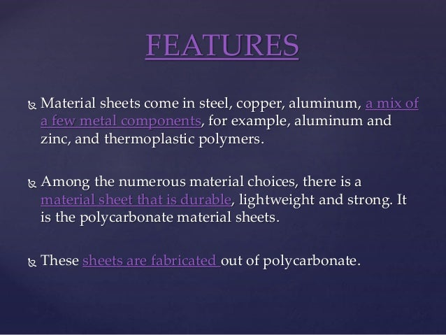  Material sheets come in steel, copper, aluminum, a mix of a few metal components, for example, aluminum and zinc, and th...