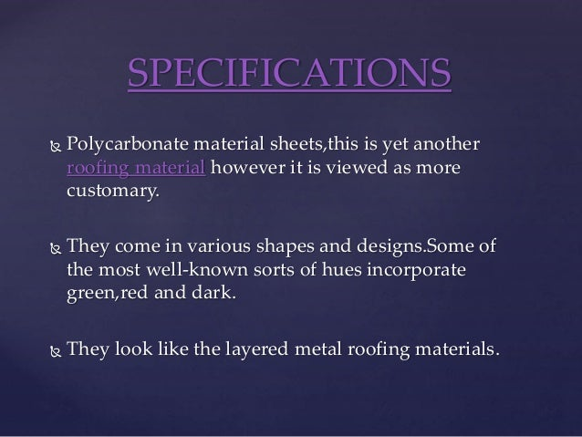  Polycarbonate material sheets,this is yet another roofing material however it is viewed as more customary.  They come i...