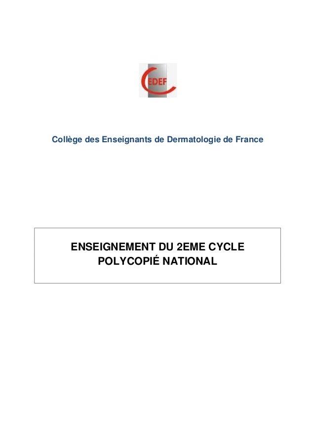 Collège des Enseignants de Dermatologie de France ENSEIGNEMENT DU 2EME CYCLE POLYCOPIÉ NATIONAL