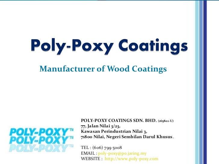 Manufacturer of Wood Coatings         POLY-POXY COATINGS SDN. BHD. (165801-U)         77, Jalan Nilai 3/23,         Kawasa...