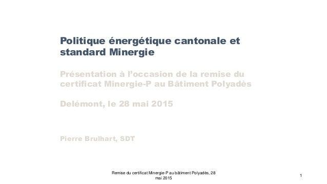 Politique énergétique cantonale et standard Minergie Présentation à l'occasion de la remise du certificat Minergie-P au Bâ...