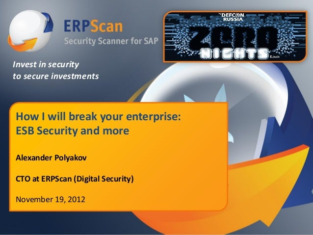 Invest in securityto secure investmentsHow I will break your enterprise:ESB Security and moreAlexander PolyakovCTO at ERPS...