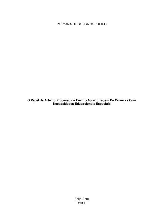 POLYANA DE SOUSA CORDEIROO Papel da Arte no Processo de Ensino-Aprendizagem De Crianças Com                 Necessidades E...