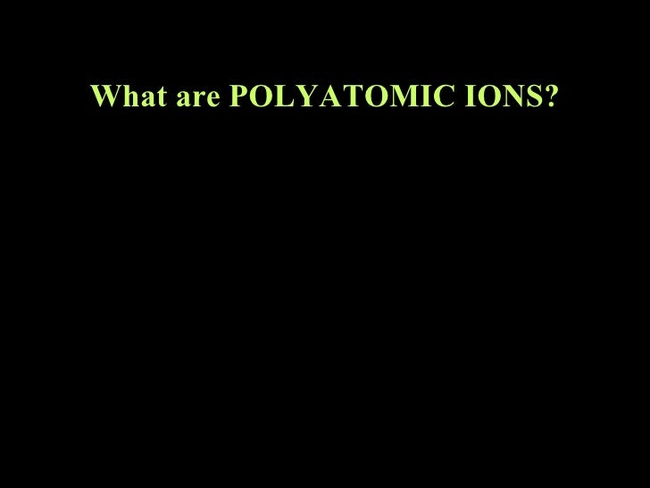 What are POLYATOMIC IONS?