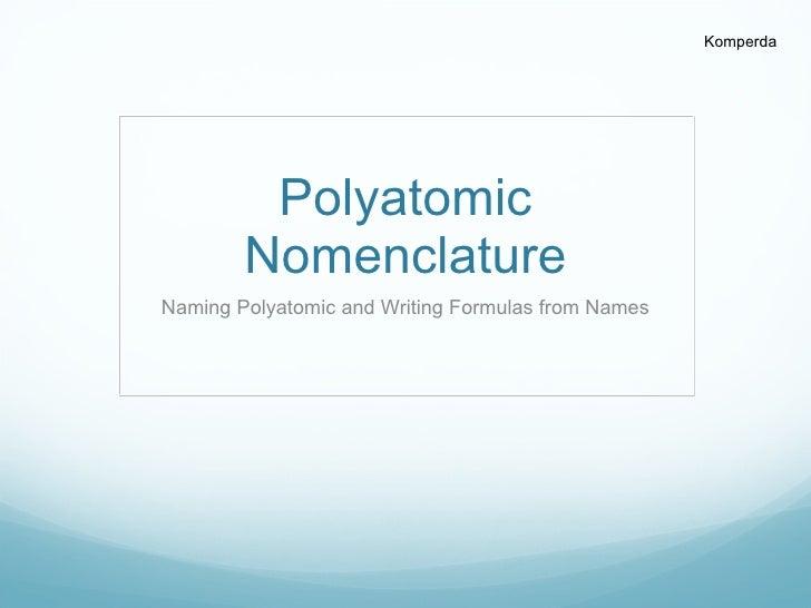 Polyatomic Nomenclature Naming Polyatomic and Writing Formulas from Names