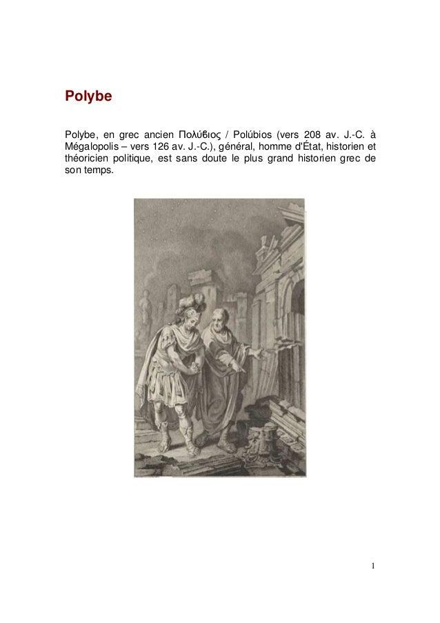 Polybe Polybe, en grec ancien Πολύϐιος / Polúbios (vers 208 av. J.-C. à Mégalopolis – vers 126 av. J.-C.), général, homme ...