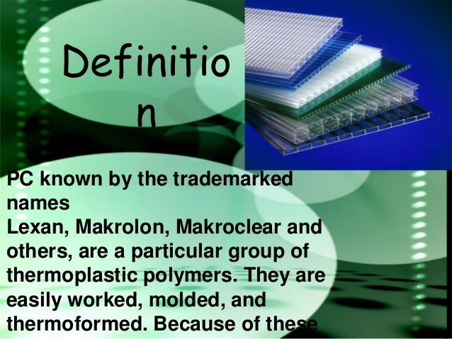 Definitio        nPC known by the trademarkednamesLexan, Makrolon, Makroclear andothers, are a particular group ofthermopl...