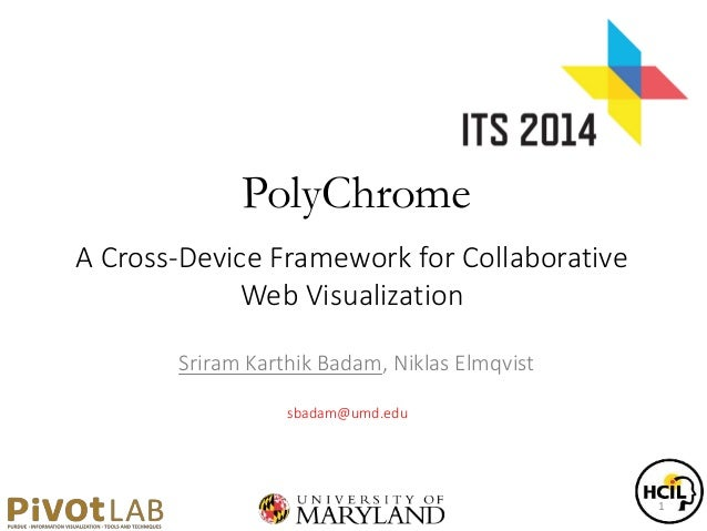 PolyChrome A Cross-Device Framework for Collaborative Web Visualization Sriram Karthik Badam, Niklas Elmqvist sbadam@umd.e...