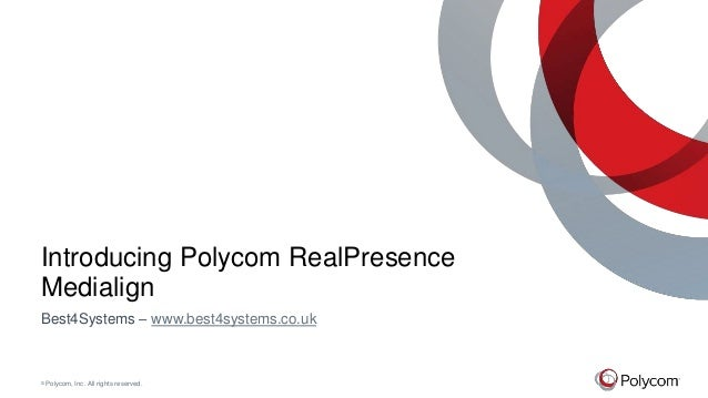 © Polycom, Inc. All rights reserved. Introducing Polycom RealPresence Medialign Best4Systems – www.best4systems.co.uk