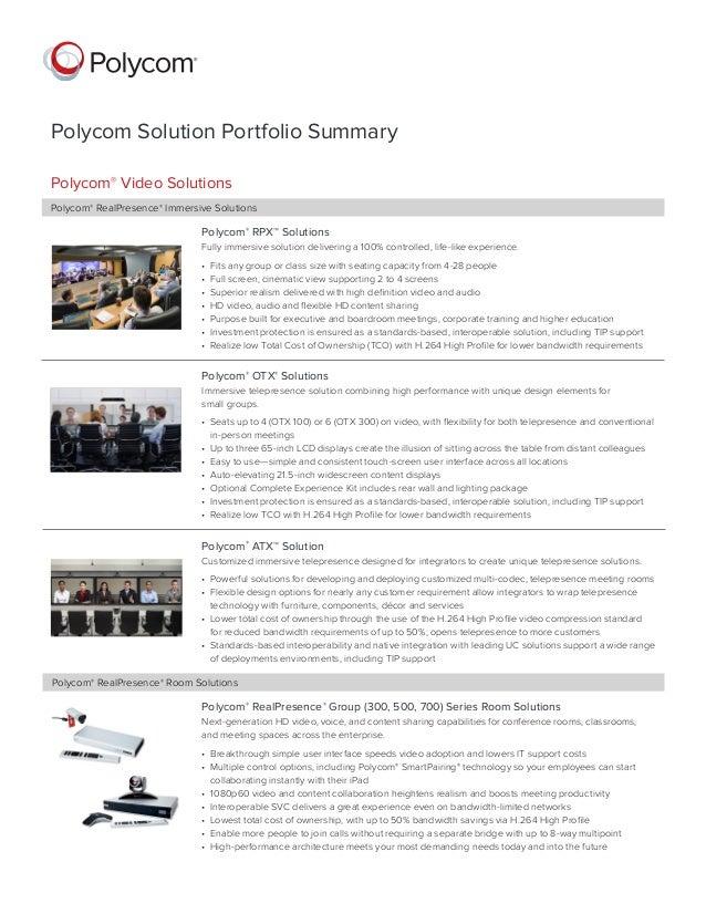 Polycom Solution Portfolio Summary Polycom® Video Solutions Polycom® RealPresence ® Immersive Solutions  Polycom® RPX™ Sol...