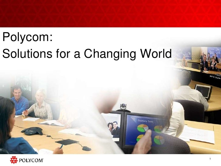 Polycom:<br />Solutions for a Changing World<br />