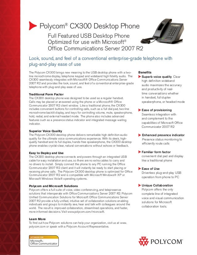 Polycom® CX300 Desktop Phone 	 Full Featured USB Desktop Phone 	 Optimized for use with Microsoft® 	 Office Communications...