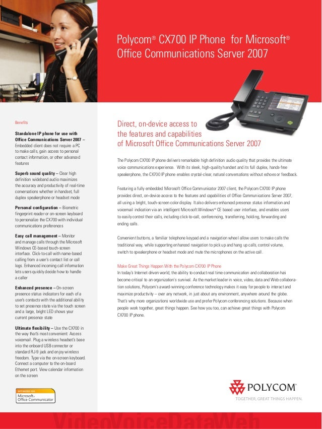 Direct, on-device access to the features and capabilities of Microsoft Office Communications Server 2007 The Polycom CX700...