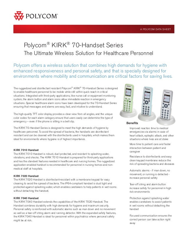 Polycom® KIRK® 70-Handset Series The Ultimate Wireless Solution for Healthcare Personnel Benefits Improved reaction time t...