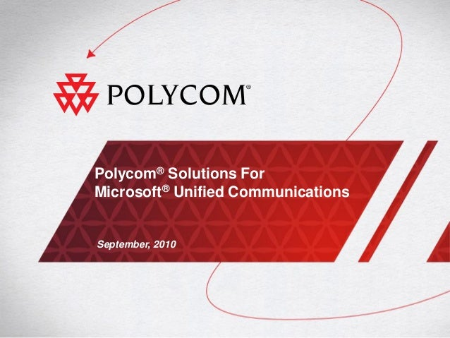 Polycom® Solutions For Microsoft® Unified Communications September, 2010