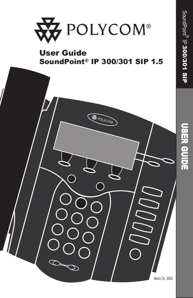 User Guide SoundPoint® IP 300/301 SIP 1.5 USERGUIDESoundPoint ® IP300/301SIP March 24, 2005