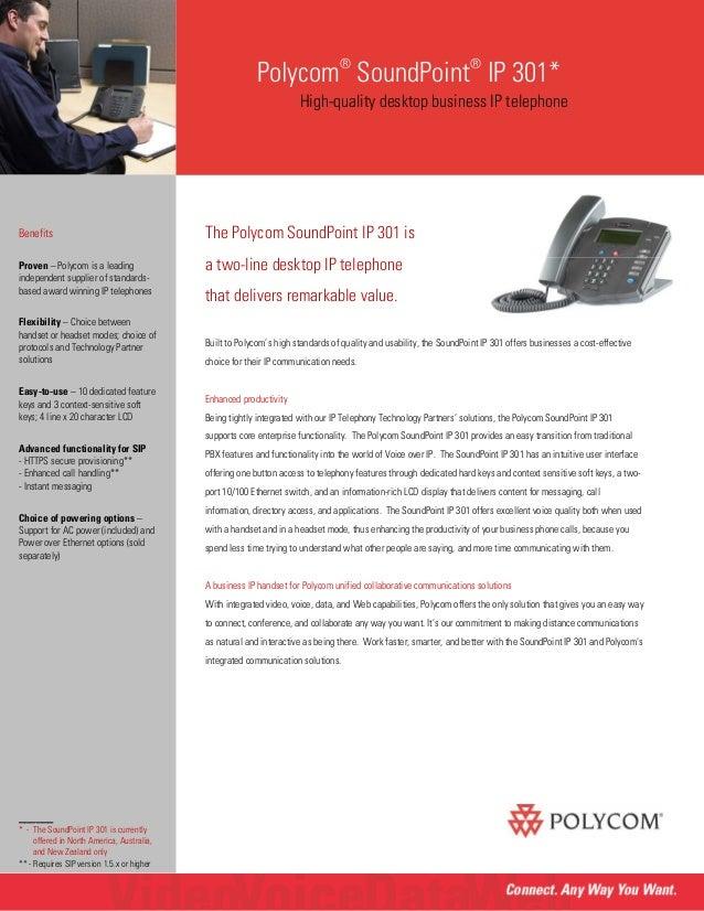 Polycom ® SoundPoint ® IP 301* High-quality desktop business IP telephone The Polycom SoundPoint IP 301 is a two-line desk...
