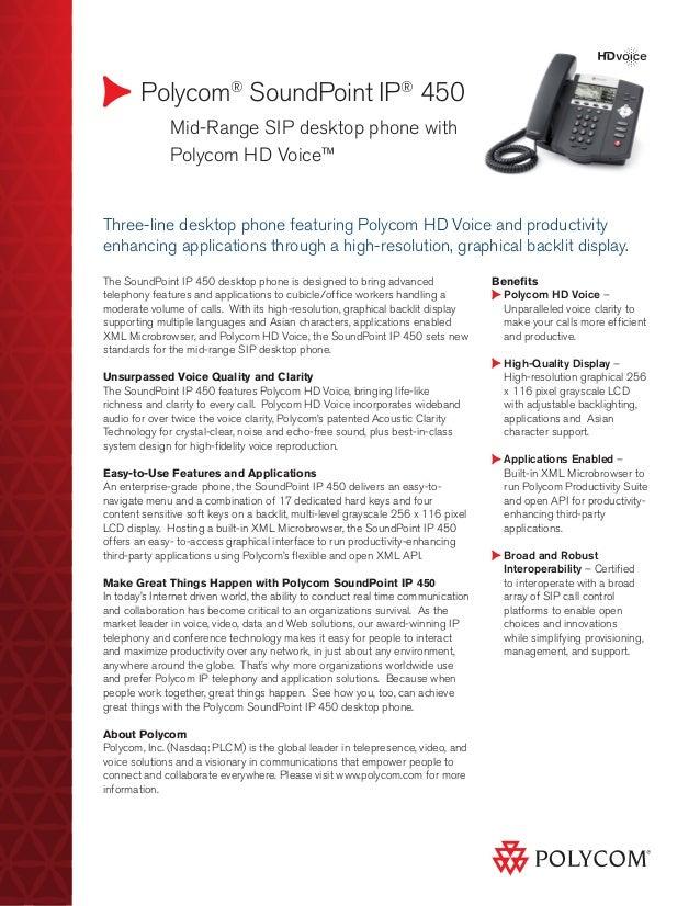 Polycom® SoundPoint IP® 450  Mid-Range SIP desktop phone with   Polycom HD Voice™ Benefits Polycom HD Voice – Unparall...