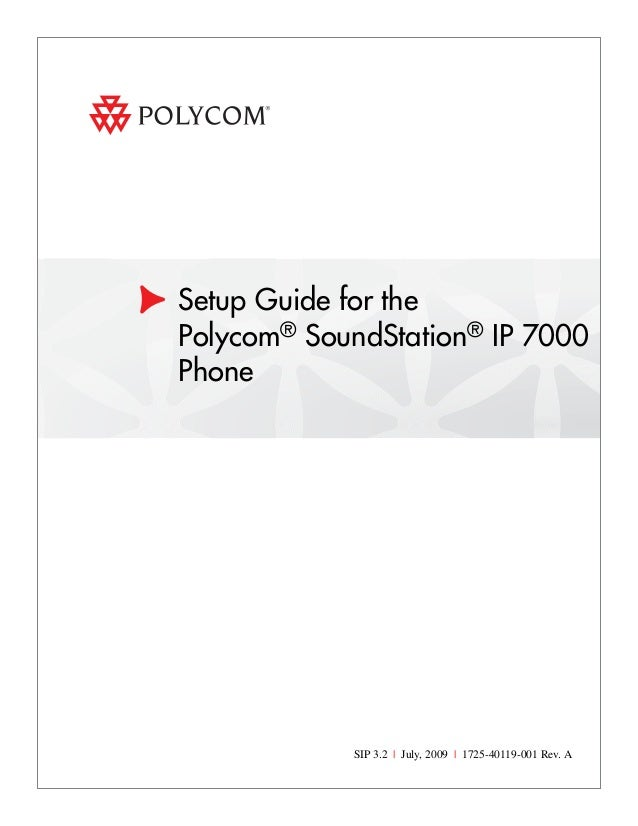 Setup Guide for the Polycom® SoundStation® IP 7000 Phone  SIP 3.2 | July, 2009 | 1725-40119-001 Rev. A