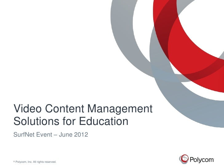 Video Content ManagementSolutions for EducationSurfNet Event – June 2012©   Polycom, Inc. All rights reserved.