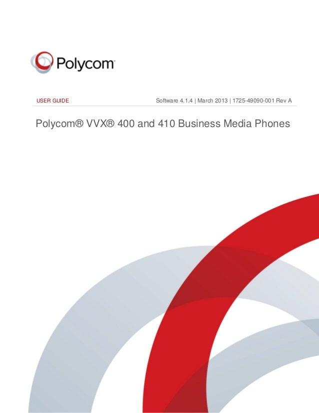 i USER GUIDE Polycom® VVX® 400 and 410 Business Media Phones Software 4.1.4 | March 2013 | 1725-49090-001 Rev A