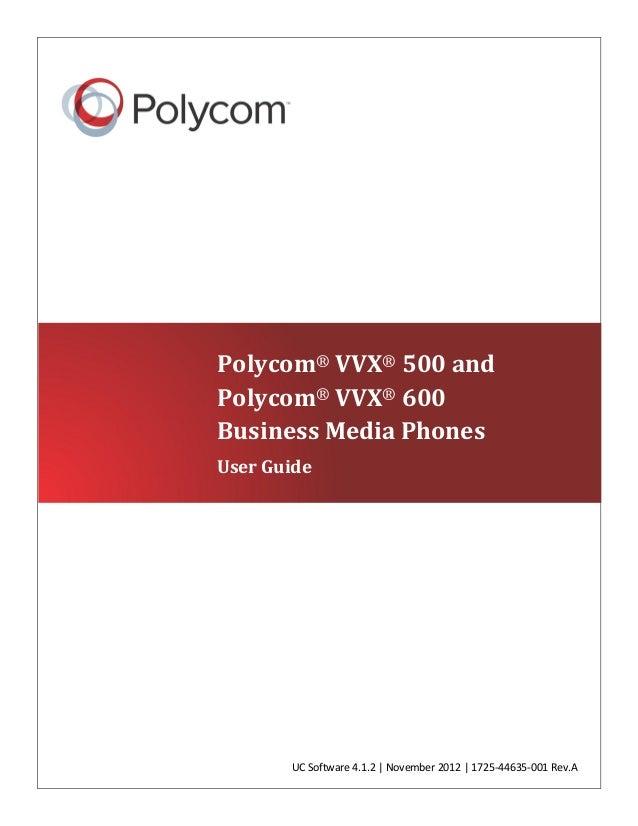 UC Software 4.1.2   November 2012   1725-44635-001 Rev.A Polycom® VVX® 500 and Polycom® VVX® 600 Business Media Phones Use...
