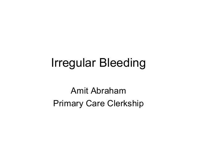 Irregular Bleeding Amit Abraham Primary Care Clerkship
