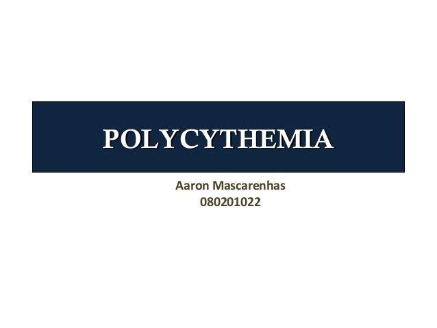 POLYCYTHEMIA   Aaron Mascarenhas       080201022